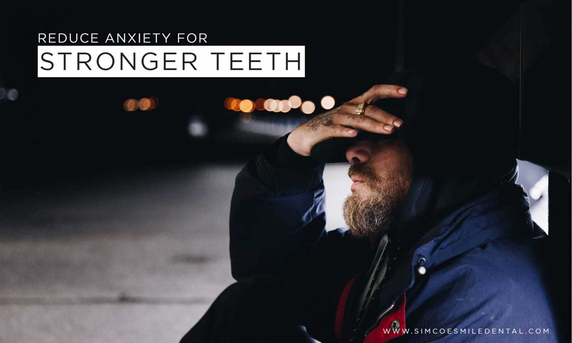 Reduce-anxiety-for-stronger-teeth-e1538749269468 Lifestyle Changes Make Mouths Healthier:  Feel Better, Get Stronger Overall