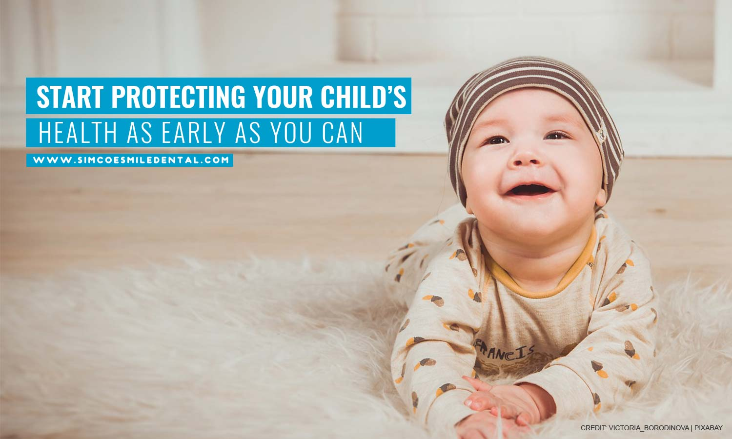 Start-protecting-your-childs-health-as-early-as-you-can How to Get Your Kid Excited for a Dental Visit